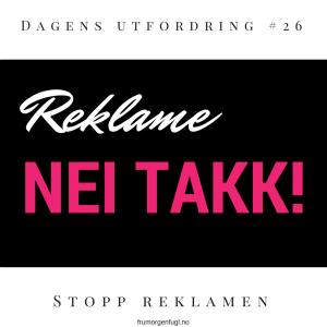 Dagens utfordring #26: Stopp reklamen