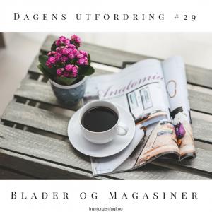 Dagens utfordring #29: Blader og magas