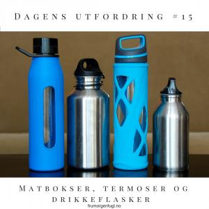 Dagens utfordring #15- Matbokser, drikkeflasker og termoser